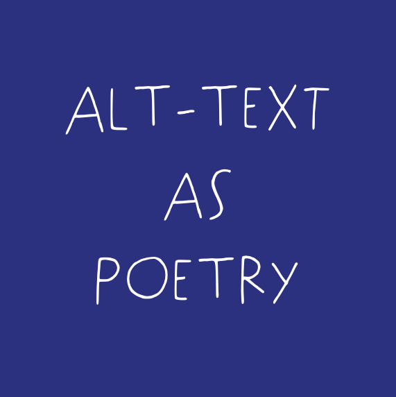 "ALT-TEXT AS POETRY"" in white handwritten text on a deep blue background."